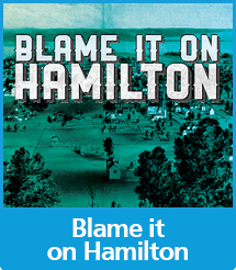 Graphic with the text Blame it on Hamilton over an old map of the city