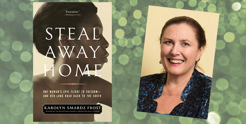 book cover of Steal Away from Home and photo of Karolyn Smardz Frost