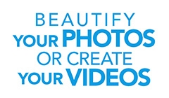 Beautify your Photos or Create your Videos