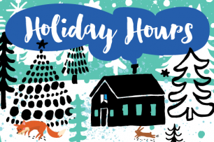 woodland winter scene with pinetree and forest animals in the snow and the text holiday hours