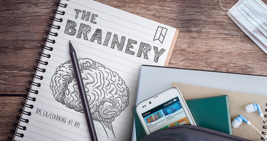 The Brainery. Learning resources from HPL. hpl.ca/learning-at-hpl