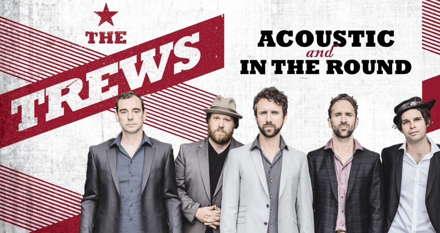 image: the musical group The Trews  text: The Trews Acoustic and in the round